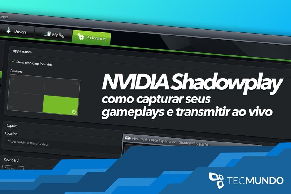 Imagem de NVIDIA ShadowPlay: como gravar seus gameplays e transmiti-los ao vivo no site TecMundo